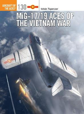 MiG-17/19 Aces of the Vietnam War by Istvan Toperczer