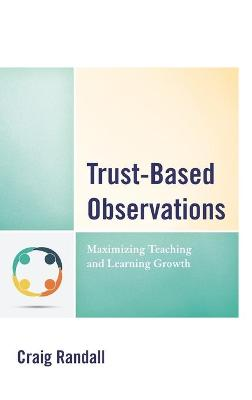 Trust-Based Observations: Maximizing Teaching and Learning Growth by Craig Randall