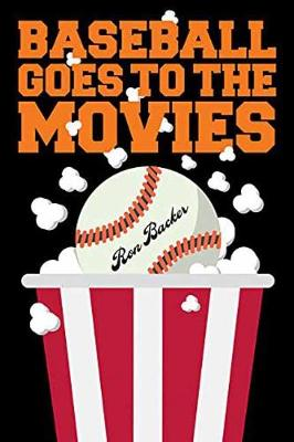 Baseball Goes to the Movies by Ron Backer