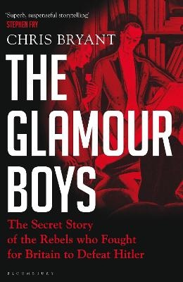 The Glamour Boys: The Secret Story of the Rebels who Fought for Britain to Defeat Hitler by Chris Bryant