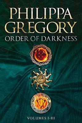 Order of Darkness Volumes I-III by Philippa Gregory