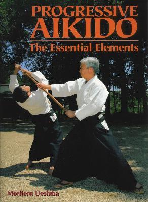 Progressive Aikido: The Essential Elements book