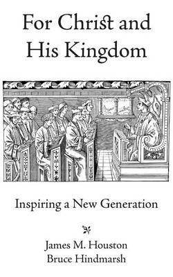 For Christ and His Kingdom by James M. Houston