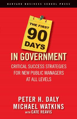 The First 90 Days in Government by Peter H. Daly