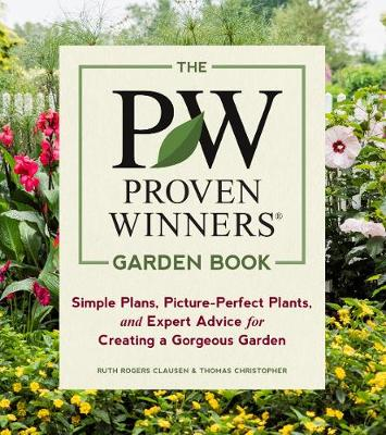 Proven Winners Garden Book: Simple Plans, Picture-Perfect Plants and Expert Advice for Creating a Gorgeous Garden by Ruth Rogers Clausen