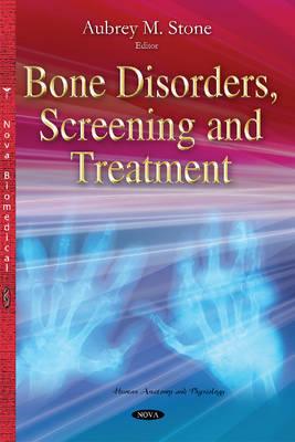 Bone Disorders, Screening & Treatment by Aubrey M. Stone