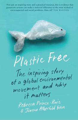 Plastic Free: The Inspiring Story of a Global Environmental Movement and Why It Matters book