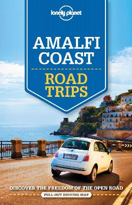 Lonely Planet Amalfi Coast Road Trips by Lonely Planet