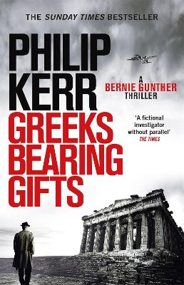 Greeks Bearing Gifts: Bernie Gunther Thriller 13 by Philip Kerr