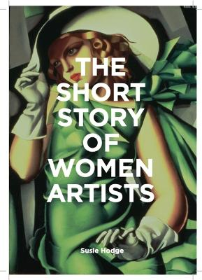 The Short Story of Women Artists: A Pocket Guide to Key Breakthroughs, Movements, Works and Themes book
