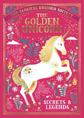 The Magical Unicorn Society: The Golden Unicorn - Secrets and Legends book
