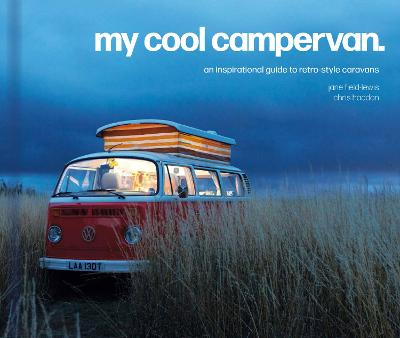 My Cool Campervan: An inspirational guide to retro-style campervans by Jane Field-Lewis