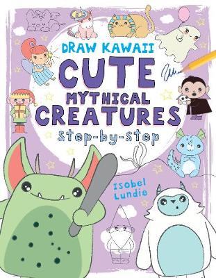 Draw Kawaii: Cute Mythical Creatures by Isobel Lundie
