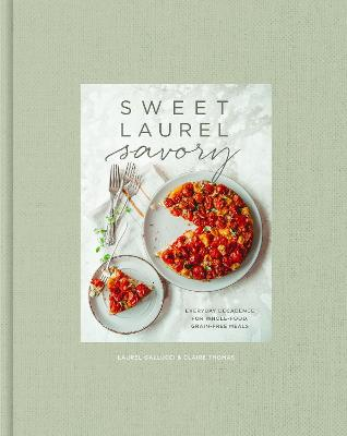 Sweet Laurel Savory: Everyday Decadence for Whole-Food, Grain-Free Meals: A Cookbook book