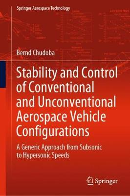 Stability and Control of Conventional and Unconventional Aerospace Vehicle Configurations: A Generic Approach from Subsonic to Hypersonic Speeds by Bernd Chudoba
