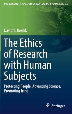 Ethics of Research with Human Subjects by David B. Resnik