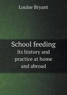 School Feeding Its History and Practice at Home and Abroad by Louise Bryant