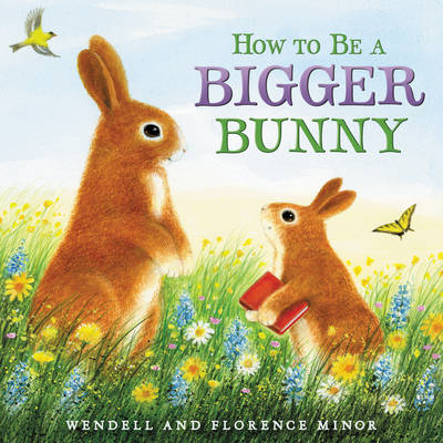 How To Be A Bigger Bunny by Florence Minor