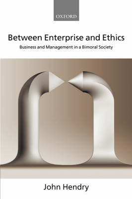 Between Enterprise and Ethics by John Hendry