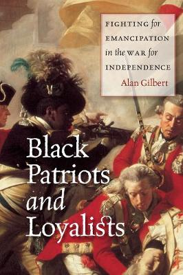 Black Patriots and Loyalists by Alan Gilbert
