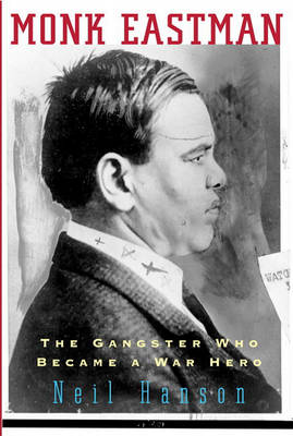 Monk Eastman: The Gangster Who Became a War Hero by Neil Hanson
