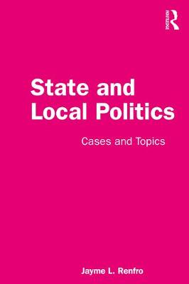 State and Local Politics: Cases and Topics by Jayme Renfro