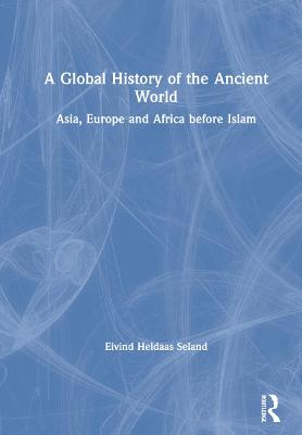 A Global History of the Ancient World: Asia, Europe and Africa before Islam book