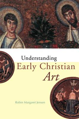 Understanding Early Christian Art by Robin Margaret Jensen