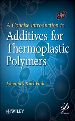 Concise Introduction to Additives for Thermoplastic Polymers by Johannes Karl Fink