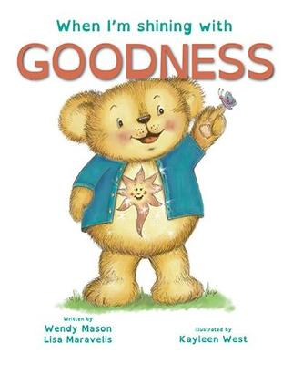 When I'm Shining with GOODNESS: Book 6 by Lisa Maravelis and Illus. by Kayleen West Wendy Mason