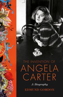 The Invention of Angela Carter by Edmund Gordon