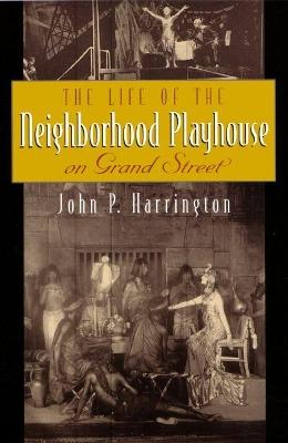 The Life of the Neighborhood Playhouse on Grand Street by John P. Harrington