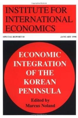 Economic Integration of the Korean Peninsula by Marcus Noland
