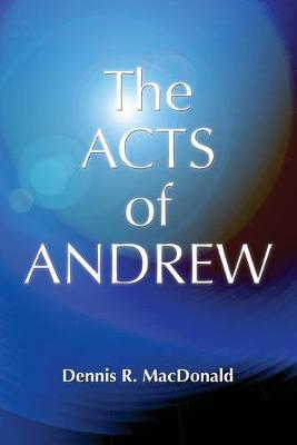 Acts of Andrew by Dennis Ronald MacDonald