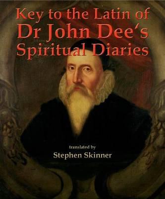 Key to the Latin of Dr John Dee's Spiritual Diaries (1583-1608) by Stephen Skinner