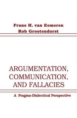 Argumentation, Communication, and Fallacies by Frans H. van Eemeren