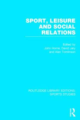 Sport, Leisure and Social Relations by John Horne
