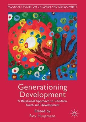 Generationing Development: A Relational Approach to Children, Youth and Development by Roy Huijsmans