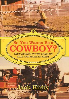 So You Wanna Be a Cowboy?: True Events in the Lives of Jack and Marilyn Kirby by Jack Kirby