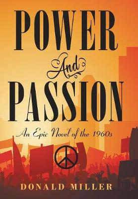 Power and Passion: An Epic Novel of the 1960S by Donald Miller