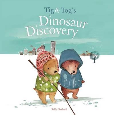 TIG & Tog's Dinosaur Discovery by Sally Garland