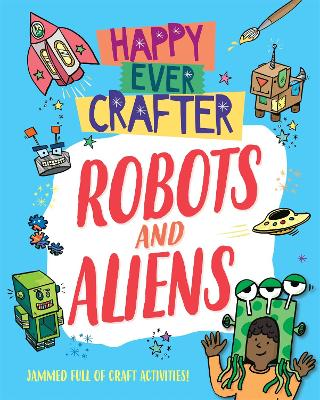 Happy Ever Crafter: Robots and Aliens by Annalees Lim
