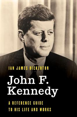 John F. Kennedy: A Reference Guide to His Life and Works book