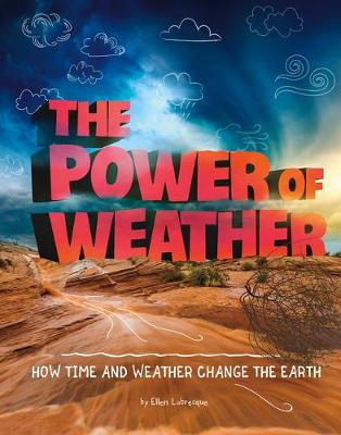 The Power of Weather: How Time and Weather Change the Earth by Ellen Labrecque