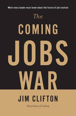 Coming Jobs War by Jim Clifton