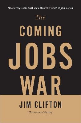 Coming Jobs War by Jim Clifton