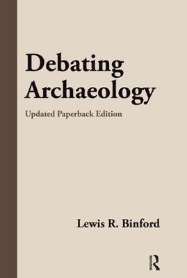 Debating Archaeology by Lewis R. Binford