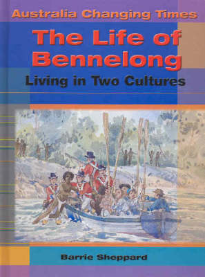 The Life of Bennelong by Barrie Sheppard