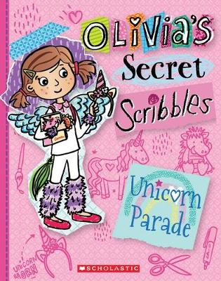 Olivia's Secret Scribbles #9: Unicorn Parade by Meredith Costain