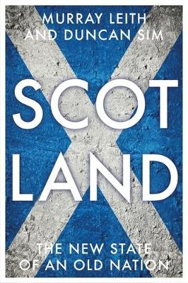 Scotland: The New State of an Old Nation by Murray Stewart Leith